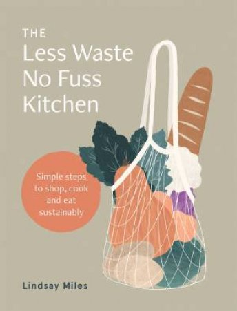 The Less Waste No Fuss Kitchen by Lindsay Miles