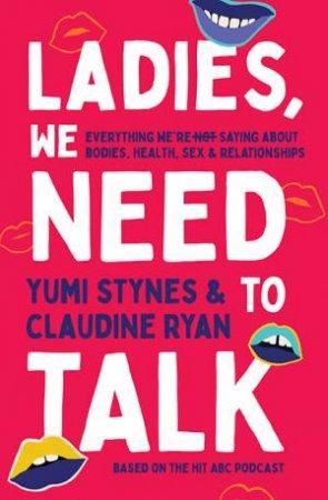 Ladies, We Need To Talk by Yumi Stynes & Claudine Ryan