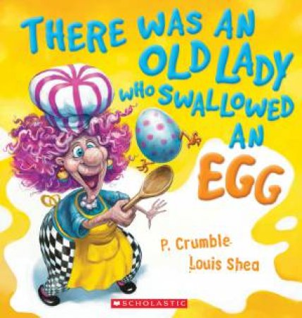 There Was An Old Lady Who Swallowed An Egg by P Crumble