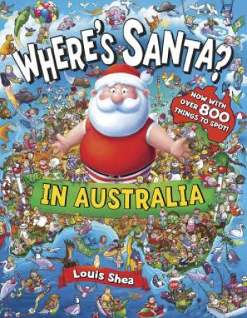 Wheres Santa? In Australia NEW EDITION by Louis Shea