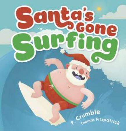 Santa's Gone Surfing by P Crumble