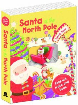 Santa's Sleigh Book and Track: Santa at the North Pole by Various