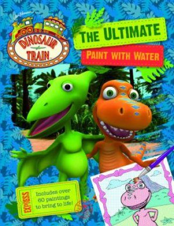 Ultimate Paint With Water: Dinosaur Train