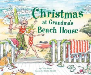 Christmas At Grandma's Beach House by Claire Saxby