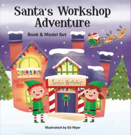 Santa's Workshop Adventure: Book and Model Set by Ed Myer
