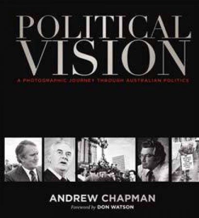 Political Vision: A Photographic Journey Through Australian  Politics