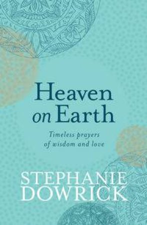 Heaven on Earth: Timeless Prayers of Wisdom and Love