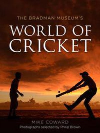 The Bradman Museum's World of Cricket by Mike Coward