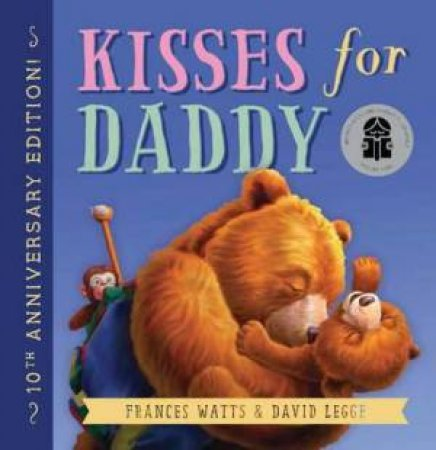 Kisses For Daddy (10th Anniversary Edition) by Frances Watts