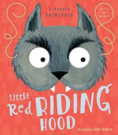 A Masked Fairytale: Little Red Riding Hood by Ellie Jenkins