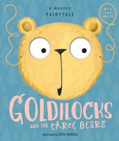 A Masked Fairytale: Goldilocks And The Three bears by Ellie Jenkins