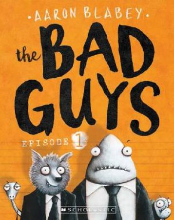 The Bad Guys Episode 01 by Aaron Blabey