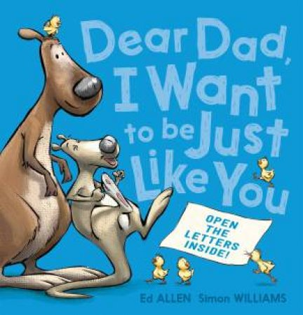 Dear Dad, I Want To Be Just Like You by Ed Allen