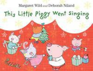 This Little Piggy Went Singing by Margaret Wild & Deborah Niland