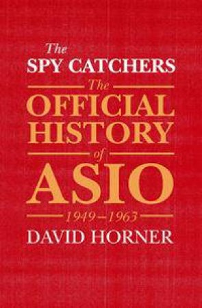 The Official History of ASIO: The Spy Catchers (1949 - 1963)