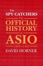 The Official History of ASIO The Spy Catchers 1949  1963