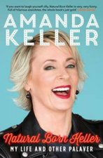 Natural Born Keller: My Life And Other Palaver by Amanda Keller