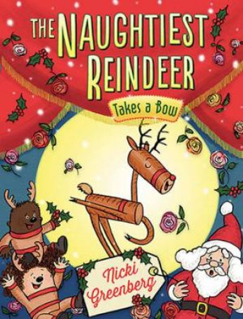The Naughtiest Reindeer Takes A Bow by Nicki Greenberg