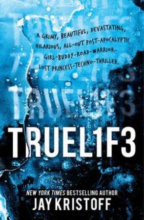 Lifel1k3 03 (Lifelike): Truel1f3 (Truelife) by Jay Kristoff