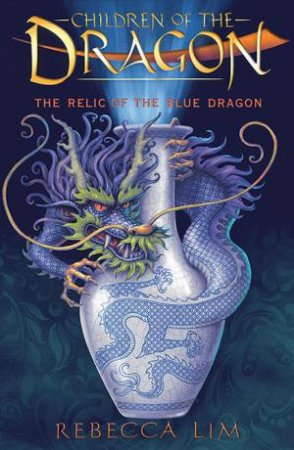 The Relic Of The Blue Dragon by Rebecca Lim