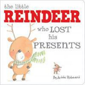 Little Creatures: The Little Reindeer Who Lost His Presents by Jedda Robaard