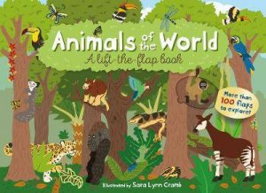 Animals Of The World: A Lift-The-Flap Book by Sara Lynn Cramb
