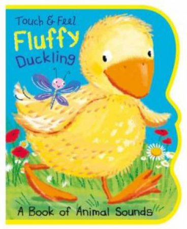 Touch & Feel: A Book Of Animals Sounds: Fluffy Ducking