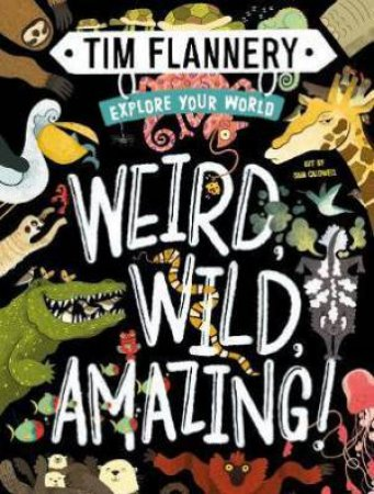 Explore Your World: Weird, Wild, Amazing! by Tim Flannery & Sam Caldwell