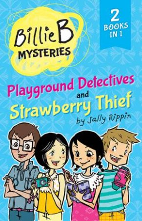 Billie B Brown 2-In-1 Mysteries: Playground Detectives / Strawberry Thief by Sally Rippin