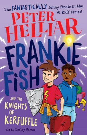 Frankie Fish And The Knights Of Kerfuffle by Peter Helliar & Lesley Vamos