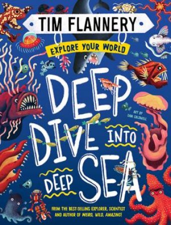 Explore Your World: Deep Dive Into Deep Sea by Tim Flannery & Sam Caldwell