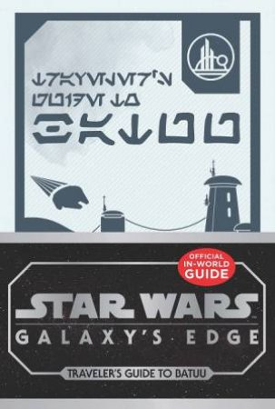 Star Wars Galaxy's Edge: Traveler's Guide To Batuu by Various