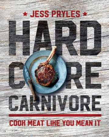 Hardcore Carnivore by Jess Pryles