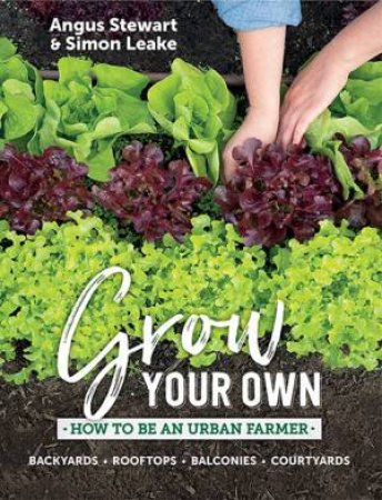 Grow Your Own by Angus Stewart & Simon Leake
