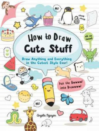 How To Draw Cute Stuff By Angela Nguyen 9781760522810