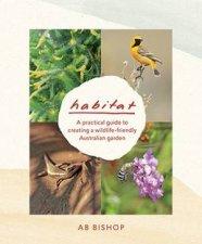 Habitat A Practical Guide to Creating a WildlifeFriendly Australian Garden