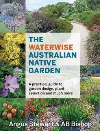 The Waterwise Australian Native Garden by AB Bishop & Angus Stewart