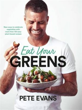 Eat Your Greens by Pete Evans