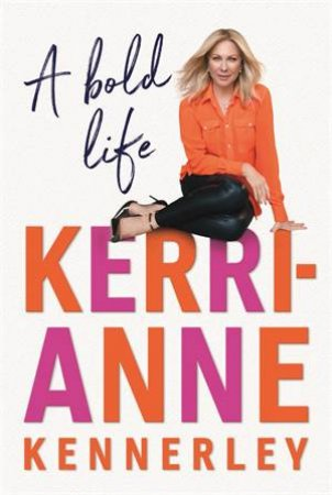 A Bold Life by Kerri-Anne Kennerley