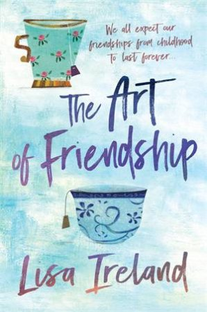 The Art Of Friendship by Lisa Ireland