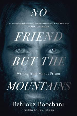 No Friend But The Mountains by Omid Tofighian & Behrouz Boochani
