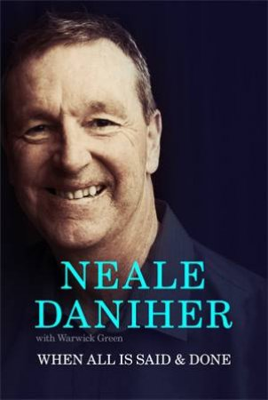 When All Is Said & Done by Neale Daniher with Warwick Green