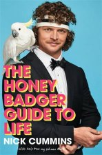 The Honey Badger's Guide To Life by Nick Cummins