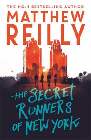 The Secret Runners Of New York by Matthew Reilly