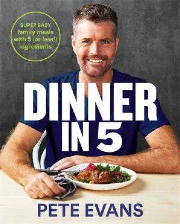 Dinner In 5 by Pete Evans