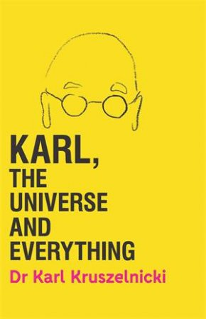 Karl, The Universe And Everything by Karl Kruszelnicki