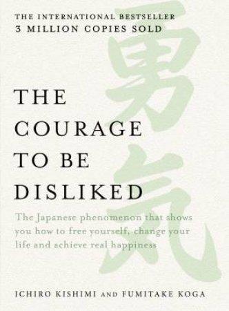 The Courage To Be Disliked by Ichiro Kishimi & Fumitake Koga