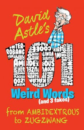 101 Weird Words (and Three Fakes) by David Astle