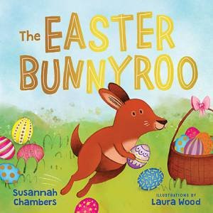 The Easter Bunnyroo by Susannah Chambers & Laura Wood