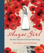 Anzac Girl The War Diaries Of Alice RossKing